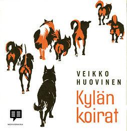 Huovinen, Veikko - Kylän koirat, äänikirja