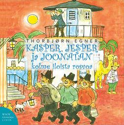 Egner, Thorbjørn - Kasper, Jesper ja Joonatan. Kolme iloista rosvoa, audiobook