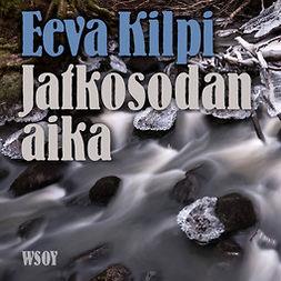 Kilpi, Eeva - Jatkosodan aika, audiobook
