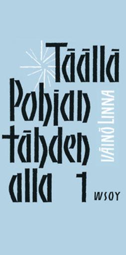 Linna, Väinö - Täällä Pohjantähden alla 1, e-kirja