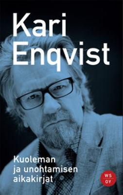 Enqvist, Kari - Kuoleman ja unohtamisen aikakirjat, ebook