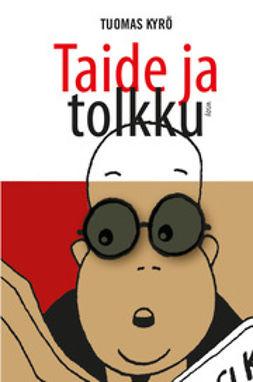 Kyrö, Tuomas - Taide ja tolkku, e-kirja
