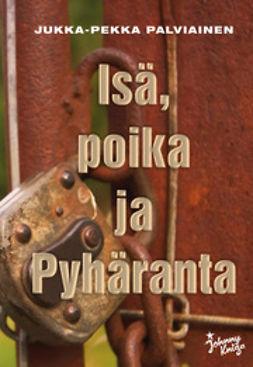Palviainen, Jukka-Pekka - Isä, poika ja Pyhäranta, ebook
