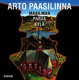 Paasilinna, Arto - Maailman paras kylä, äänikirja