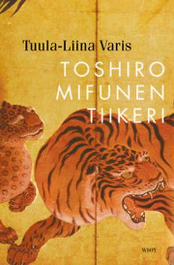 Varis, Tuula-Liina - Toshiro Mifunen tiikeri, e-kirja