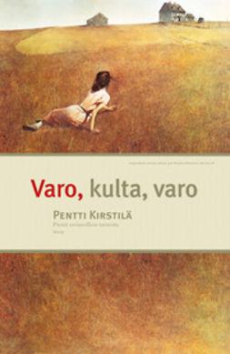 Kirstilä, Pentti - Varo, kulta, varo: Pieniä sovinnollisia tarinoita, ebook