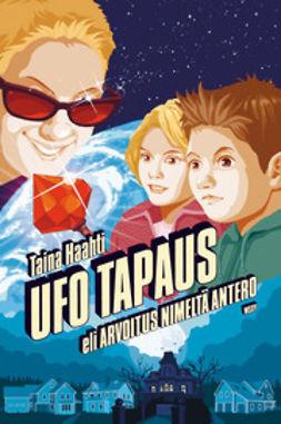Haahti, Taina - Ufo tapaus eli arvoitus nimeltä Antero, e-kirja