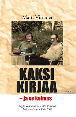 Virtanen, Matti - Kaksi kirjaa - ja se kolmas: Seppo Toivosen ja Matti Virtasen kirjeenvaihtoa 1996-2005, e-kirja