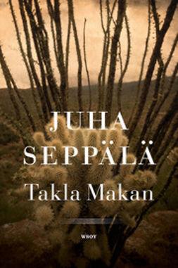 Seppälä, Juha - Takla Makan.: Kaksi kertomusta, e-bok
