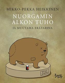 Heikkinen, Mikko-Pekka - Nuorgamin Alkon tuho: - ja muutama erätarina, e-kirja