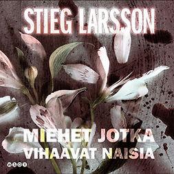 Larsson, Stieg - Miehet jotka vihaavat naisia, äänikirja