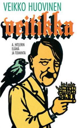 Huovinen, Veikko - Veitikka: A. Hitlerin elämä ja toiminta, e-kirja