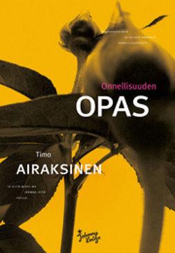 Airaksinen, Timo - Onnellisuuden opas, ebook