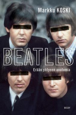 Koski, Markku - Beatles - erään yhtyeen anatomia, ebook