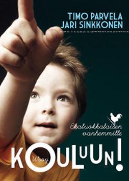Parvela, Timo - Kouluun!: Kirja ekaluokkalaisen vanhemmille, e-kirja