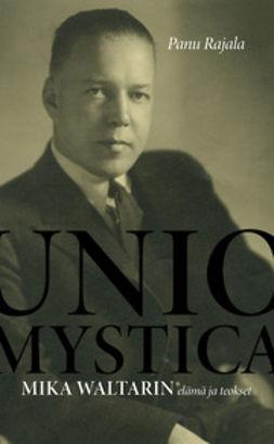 Rajala, Panu - Unio Mystica: Mika Waltarin elämä ja teokset, e-kirja
