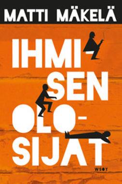 Mäkelä, Matti - Ihmisen olosijat, ebook