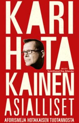 Hotakainen, Kari - Asialliset: Aforismeja ja lohkareita Kari Hotakaisen tuotannosta, e-kirja