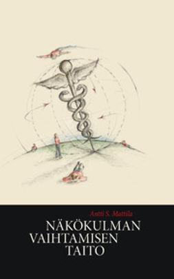 Mattila, Antti S. - Näkökulman vaihtamisen taito, e-kirja