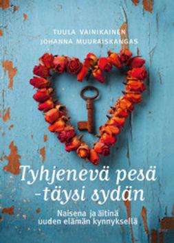 Muuraiskangas, Johanna - Tyhjenevä pesä - täysi sydän: Naisena ja äitinä uuden elämän kynnyksellä, e-kirja