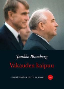 Blomberg, Jaakko - Vakauden kaipuu: Kylmän sodan loppu ja Suomi, e-kirja