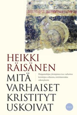 Räisänen, Heikki - Mitä varhaiset kristityt uskoivat, e-kirja