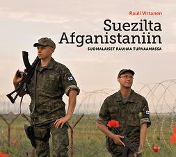 Suezilta Afganistaniin: Suomalaiset rauhaa turvaamassa