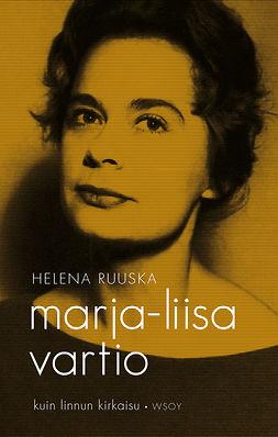 Ruuska, Helena - Marja-Liisa Vartio - kuin linnun kirkaisu, ebook