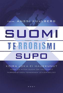 Kullberg, Anssi - Suomi - terrorismi - Supo: Koira joka ei haukkunut. Miksi ja miten Suomi on välttynyt terroristien toiminna, e-kirja