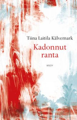Kälvemark, Tiina Laitila - Kadonnut ranta, ebook