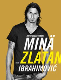 Lagercrantz, David - Minä, Zlatan Ibrahimovic, ebook