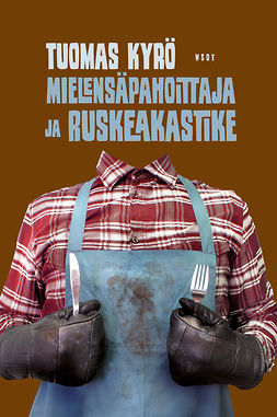 Kyrö, Tuomas - Mielensäpahoittaja ja ruskeakastike, e-kirja