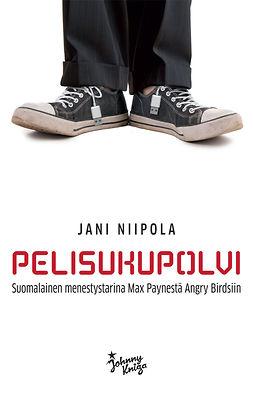 Niipola, Jani - Pelisukupolvi: Suomalainen menestystarina Max Paynesta Angry Birdsiin, e-kirja