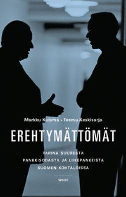 Keskisarja, Teemu - Erehtymättömät: Tarina suuresta pankkisodasta ja liikepankeista Suomen kohtaloissa 1862-2012, e-kirja