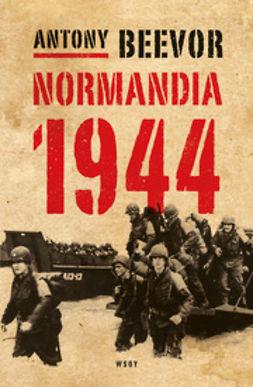 Beevor, Antony - Normandia 1944. Maihinnoususta Pariisin vapauttamiseen, ebook