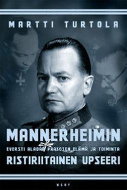 Turtola, Martti - Mannerheimin ristiriitainen upseeri: Eversti Aladar Paasosen elämä ja toiminta, e-kirja