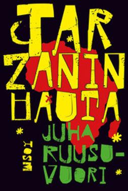 Ruusuvuori, Juha - Tarzanin hauta, e-kirja