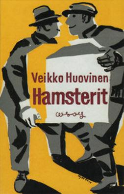 Huovinen, Veikko - Hamsterit, ebook