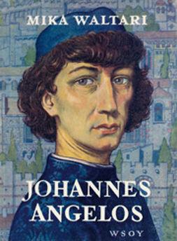 Waltari, Mika - Johannes Angelos, e-kirja