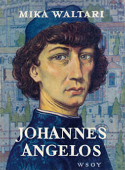 Waltari, Mika - Johannes Angelos, e-bok