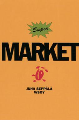 Seppälä, Juha - Super Market, e-kirja