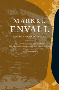 Envall, Markku - Vastassa kulman takana: Fragmentteja, ebook