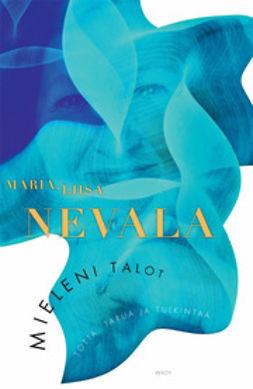 Nevala, Maria-Liisa - Mieleni talot: Totta, tarua ja tulkintaa, e-kirja