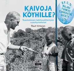 Virtanen, Rauli - Kaivoja köyhille?: Suomalaisen kehitysyhteistyön vuosikymmenet, e-kirja