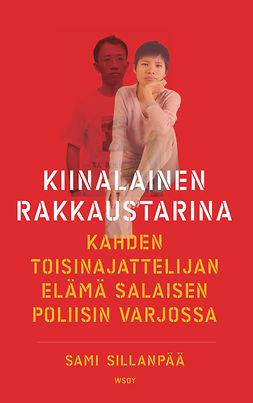 Sillanpää, Sami - Kiinalainen rakkaustarina: Kapinallista elämää salaisen poliisin varjossa, ebook