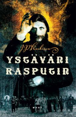 Koskinen, Juha-Pekka - Ystäväni Rasputin, e-kirja