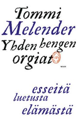 Melender, Tommi - Yhden hengen orgiat: Esseitä luetusta elämästä, e-kirja