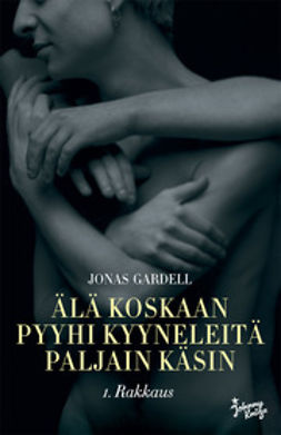 Gardell, Jonas - Älä koskaan pyyhi kyyneleitä paljain käsin.: Rakkaus, e-kirja
