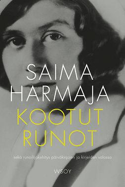 Harmaja, Saima - Kootut runot: sekä runoilijakehitys päiväkirjojen ja kirjeiden valossa, e-kirja