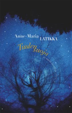 Latikka, Anne-Maria - Tuulensuoja ja muita novelleja, e-kirja